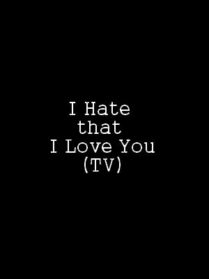 affiche du film I Hate That I Love You (TV)