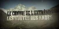 Le Convoi de l'extrême : La route de l'Himalaya / Les routes des Andes (IRT Deadliest Roads)