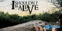 Je ne devrais pas être en vie (I Shouldn't Be Alive)