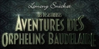 Les désastreuses aventures des orphelins Baudelaire (A Series of Unfortunate Events)