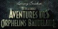 Les désastreuses aventures des orphelins Baudelaire (A Series of Unfortunate Events)