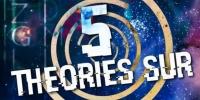 5 Théories sur...