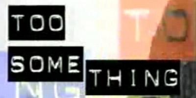 Too Something